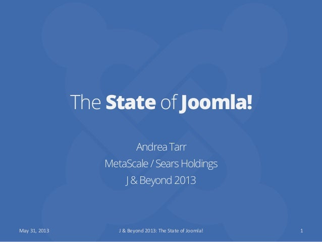 The State of Joomla!AndreaTarrMetaScale/SearsHoldingsJ&Beyond2013May	  31,	  2013	   J	  &	  Beyond	  2013:	  The	  State	...