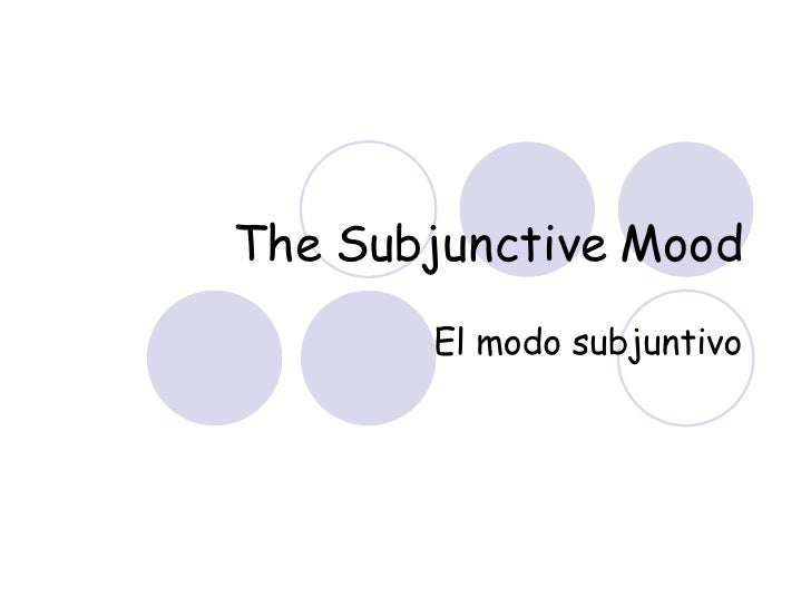 The Subjunctive Mood El modo subjuntivo