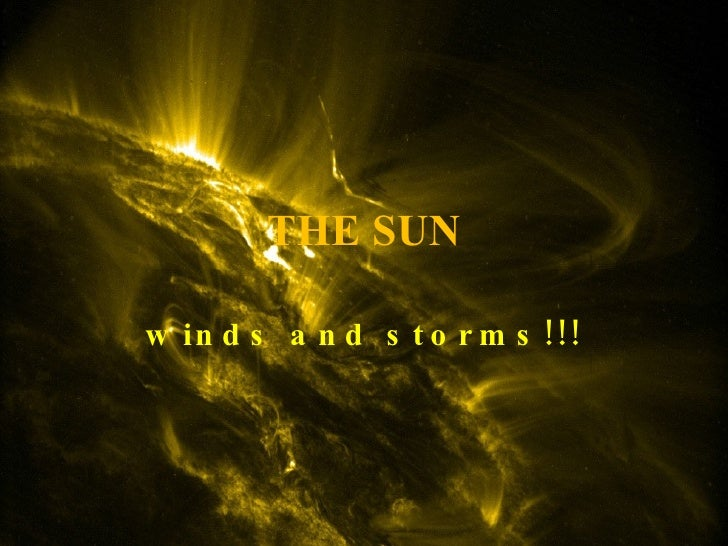 THE SUN winds and storms!!!