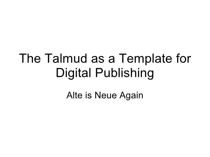 The Talmud as a Template for Digital Publishing Alte is Neue Again