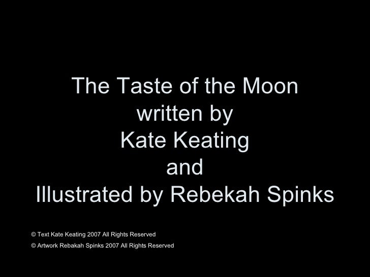 The Taste of the Moon written by Kate Keating and Illustrated by Rebekah Spinks © Text Kate Keating 2007 All Rights Reserv...