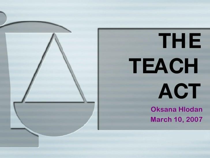 THE TEACH ACT Oksana Hlodan March 10, 2007