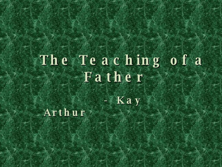 The Teaching of a Father -  Kay Arthur