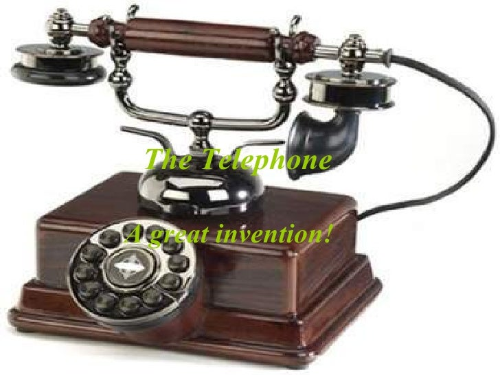 The Telephone A great invention!