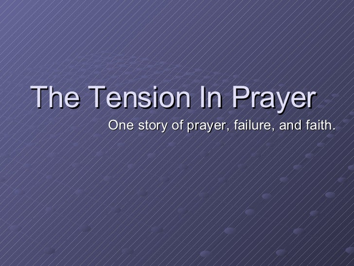 The Tension In Prayer One story of prayer, failure, and faith.