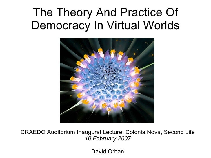 The Theory And Practice Of Democracy In Virtual Worlds <ul><ul><li>CRAEDO Auditorium Inaugural Lecture, Colonia Nova, Seco...