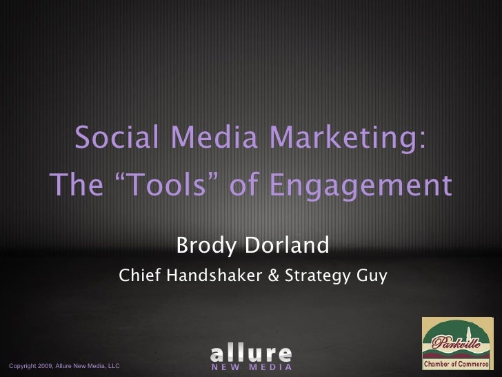 "Social Media Marketing: The ""Tools"" of Engagement Brody Dorland Chief Handshaker & Strategy Guy"