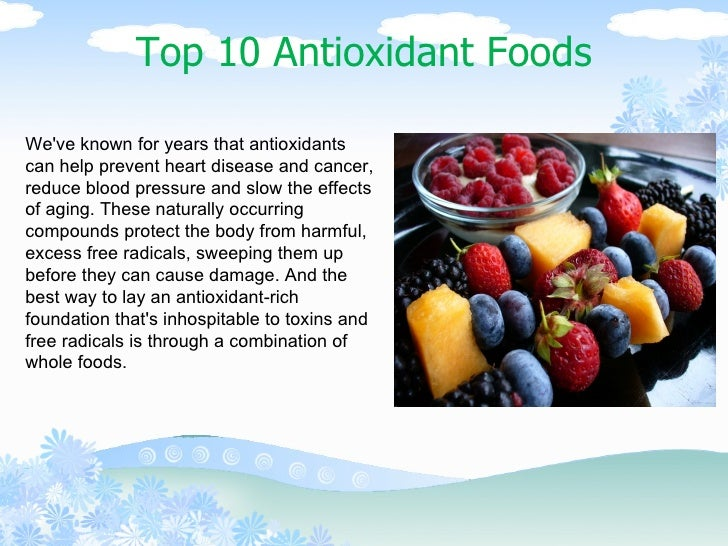 Top 10 Antioxidant Foods We've known for years that antioxidants can help prevent heart disease and cancer, reduce blood p...