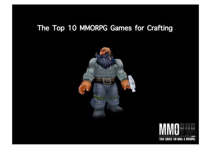 The Top 10 MMORPG Games For Crafting