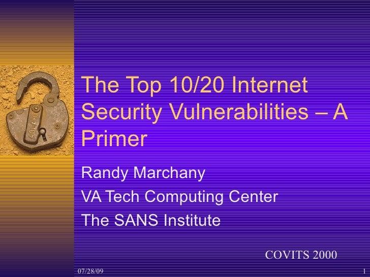 The Top 10/20 Internet Security Vulnerabilities – A Primer Randy Marchany VA Tech Computing Center The SANS Institute COVI...