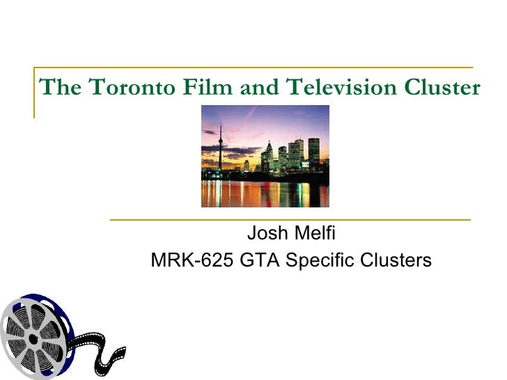 The Toronto Film And Television Cluster Presentation