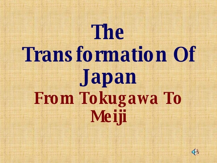The Transformation Of Japan From Tokugawa To Meiji