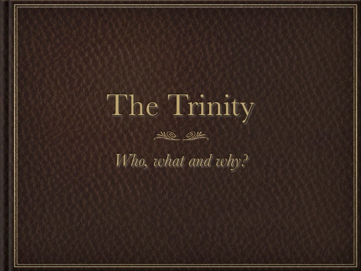 The Trinity Who, what and why?