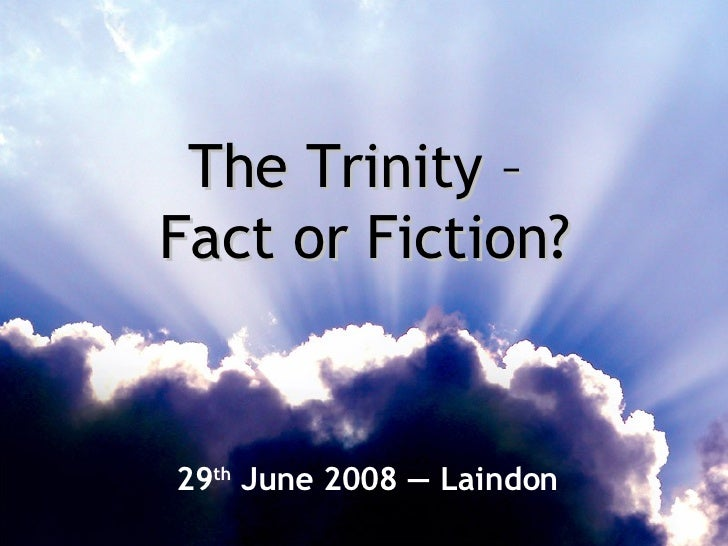 The Trinity –  Fact or Fiction? 29 th  June 2008  —  Laindon