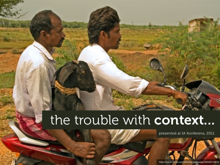 the trouble with context...                 presented at IA Konferenz, 2011                 http://www.flickr.com/photos/pr...
