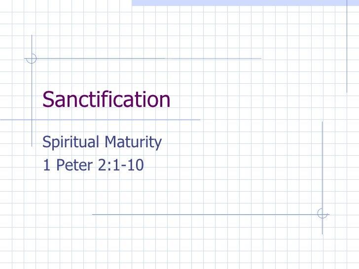 Sanctification Spiritual Maturity 1 Peter 2:1-10