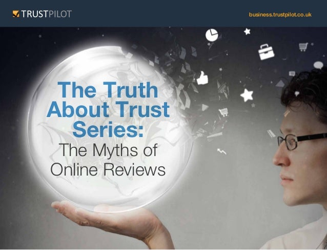 The Truth About Trust Series: The Myths of Online Reviews