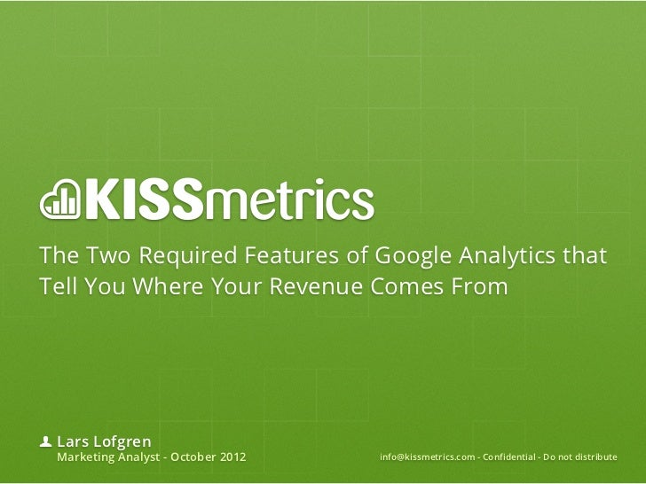 The Two Required Features of Google Analytics thatTell You Where Your Revenue Comes From Lars Lofgren Marketing Analyst - ...