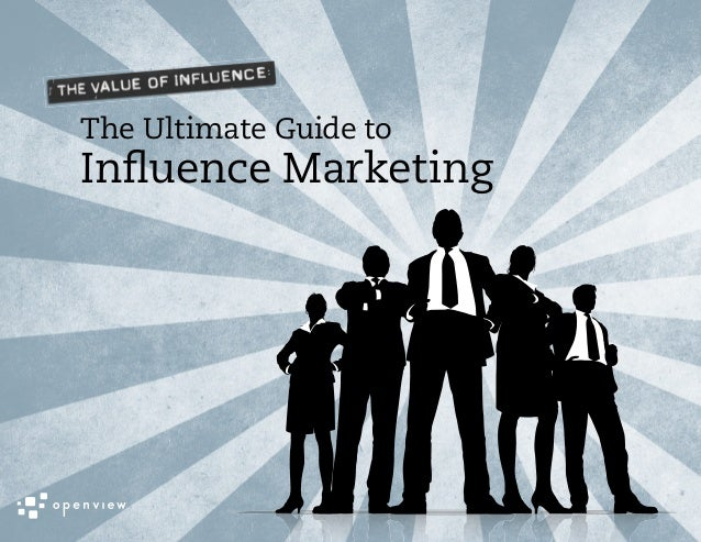 The Ultimate Guide toInfluence Marketing