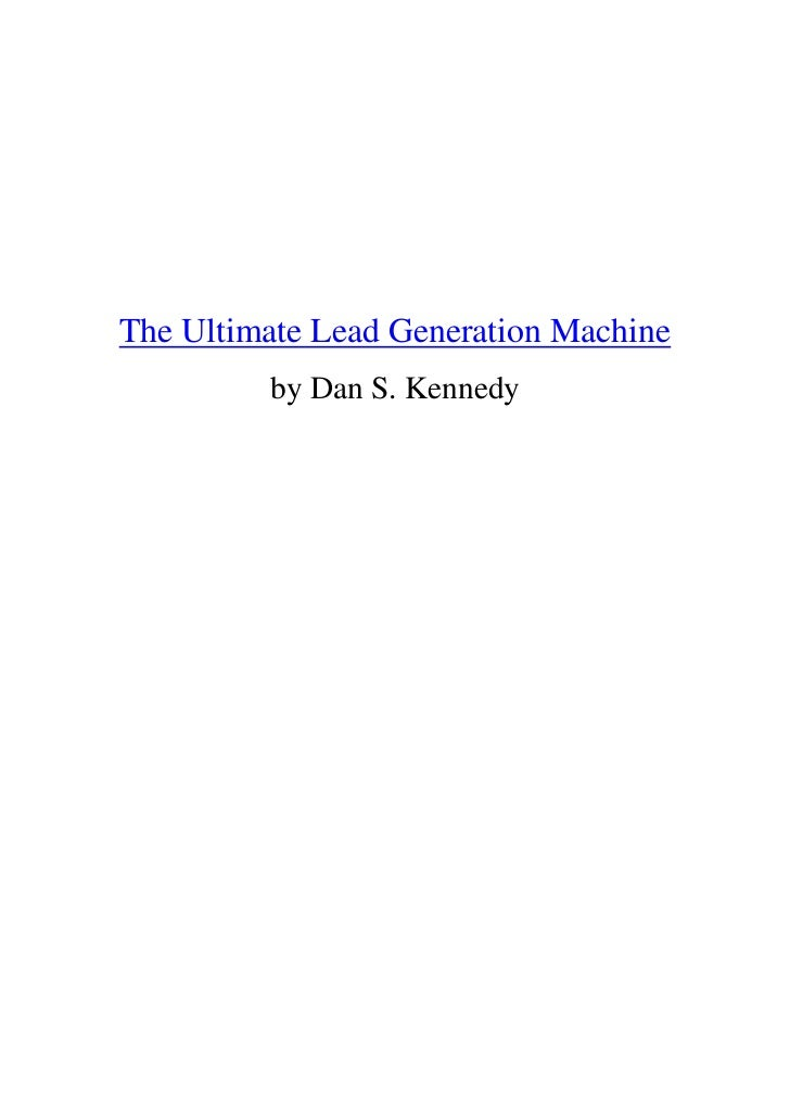 The Ultimate Lead Generation Machine         by Dan S. Kennedy