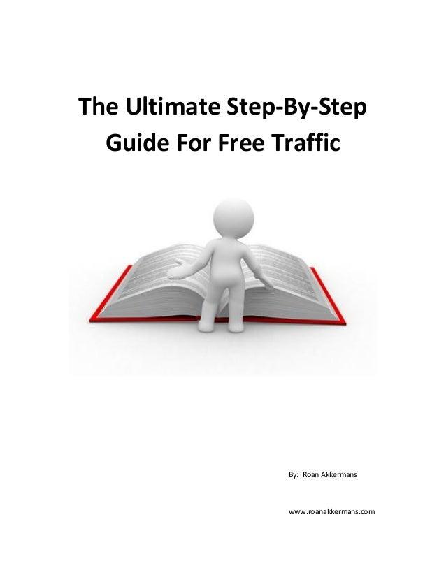 The Ultimate Step-By-StepGuide For Free TrafficBy: Roan Akkermanswww.roanakkermans.com
