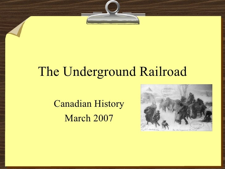 The Underground Railroad Canadian History March 2007