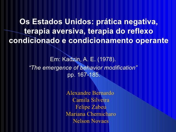 Os Estados Unidos: prática negativa, terapia aversiva, terapia do reflexo condicionado e condicionamento operante Em: Kadz...
