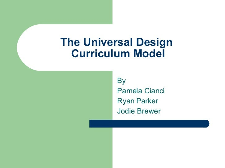 The Universal Design  Curriculum Model By Pamela Cianci Ryan Parker Jodie Brewer