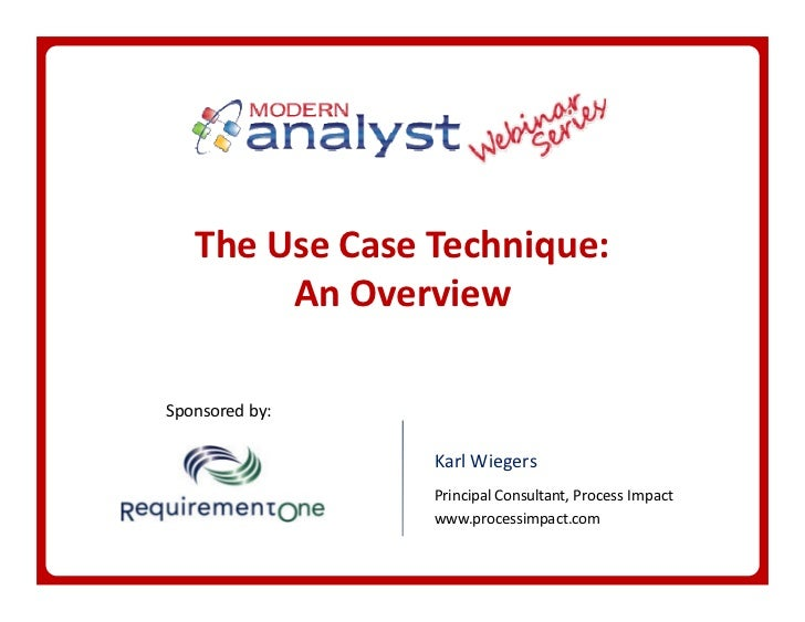 The Use Case Technique:        An OverviewSponsored by:                Karl Wiegers                Principal Consultant, P...