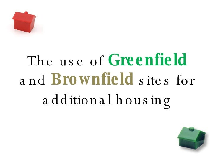 The use of  Greenfield  and  Brownfield  sites for additional housing