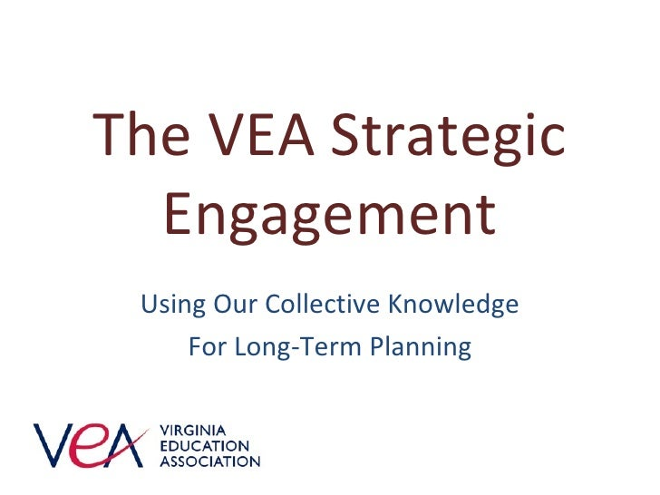 The VEA Strategic Engagement Using Our Collective Knowledge For Long-Term Planning