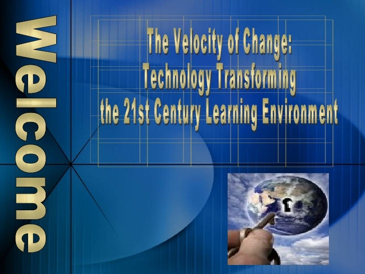 The Velocity of Change:  Technology Transforming the 21st Century Learning Environment