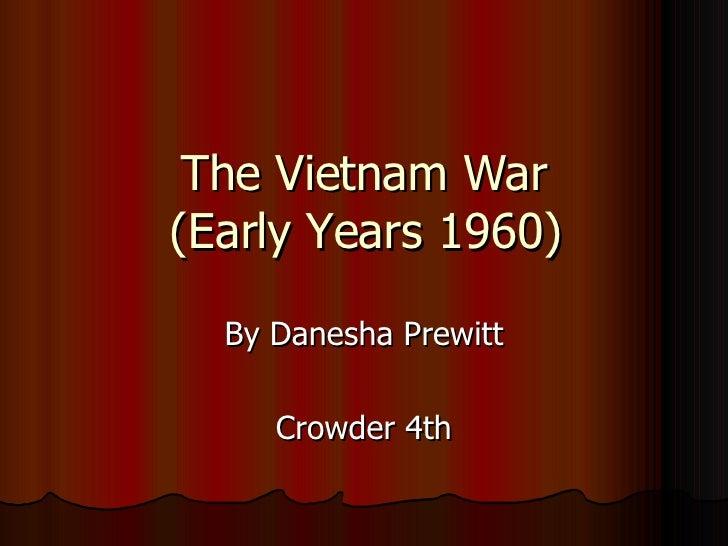 The Vietnam War (Early Years 1960) By Danesha Prewitt Crowder 4th