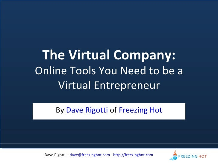 The Virtual Company: Online Tools You Need to be a Virtual Entrepreneur By  Dave Rigotti  of  Freezing Hot