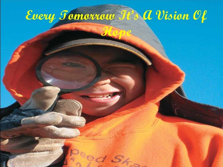 Every Tomorrow It's A Vision Of Hope