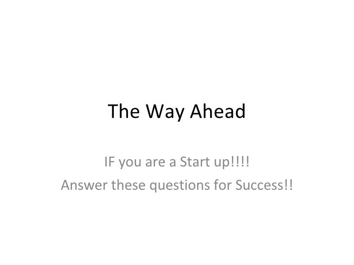 The Way Ahead IF you are a Start up!!!! Answer these questions for Success!!