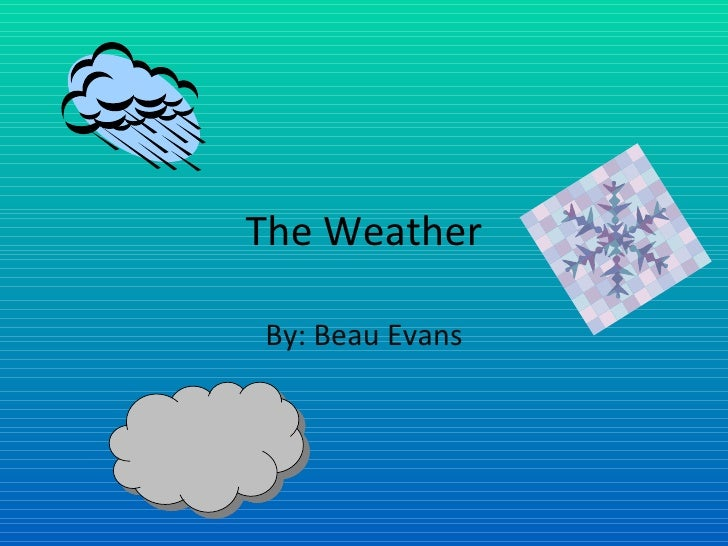 The Weather By: Beau Evans