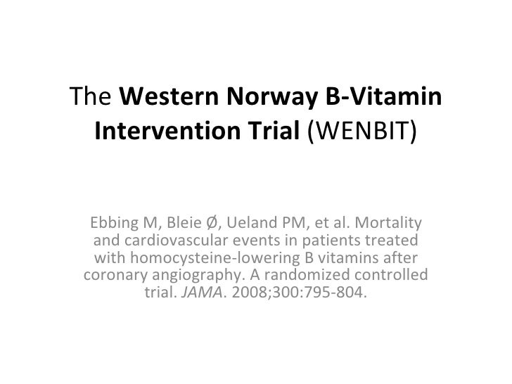The  Western Norway B-Vitamin Intervention Trial  (WENBIT)   Ebbing M, Bleie Ø, Ueland PM, et al. Mortality and cardiovasc...