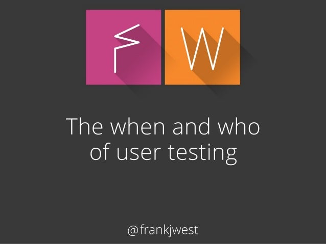 The when and who of user testing