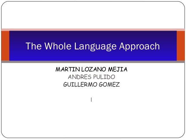 MARTIN LOZANO MEJIAANDRES PULIDOGUILLERMO GOMEZlThe Whole Language Approach