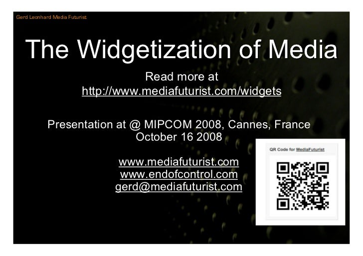 Gerd Leonhard Media Futurist        The Widgetization of Media                                      Read more at          ...