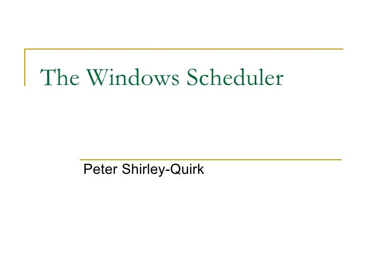The Windows Scheduler Peter Shirley-Quirk