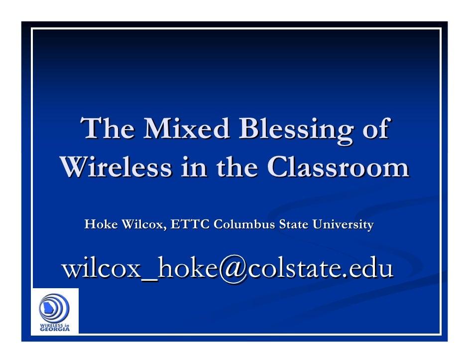The Mixed Blessing of Wireless in the Classroom  Hoke Wilcox, ETTC Columbus State University   wilcox_hoke@colstate.edu