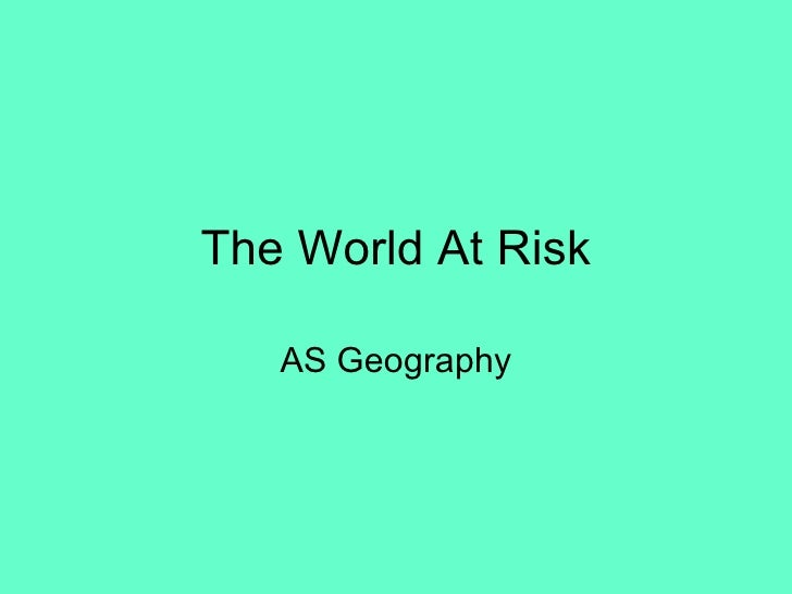 The World At Risk AS Geography