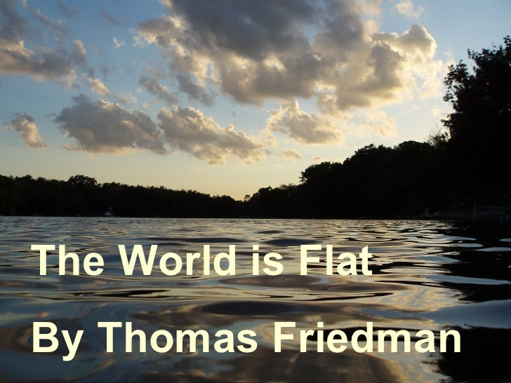 The World is Flat The World is Flat By Thomas Friedman