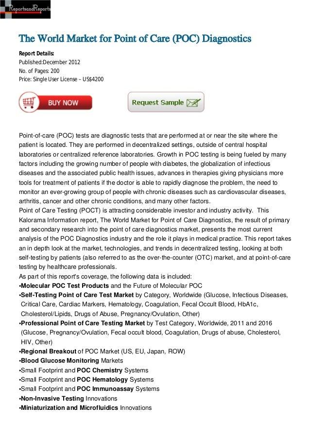 The World Market for Point of Care (POC) DiagnosticsReport Details:Published:December 2012No. of Pages: 200Price: Single U...