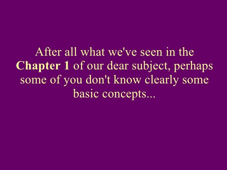 After all what we've seen in the  Chapter 1  of our dear subject, perhaps some of you don't know clearly some basic concep...
