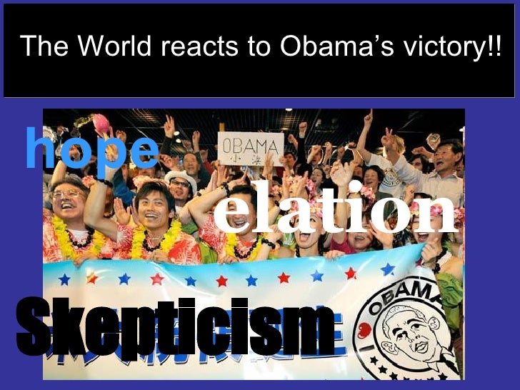 The world reacts to Obama's victory!! hope elation Skepticism   The World reacts to Obama's victory!!
