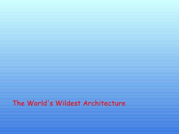 The World's Wildest Architecture