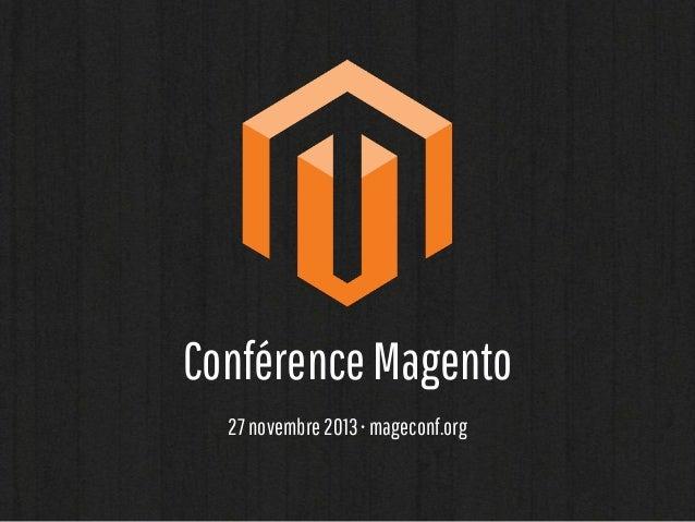 Conférence Magento 27 novembre 2013 • mageconf.org